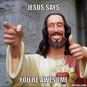 resized_jesus-says-meme-generator-jesus-says-you-re-awesome-7ad5cb